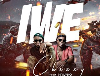 Music: Chizzy ft Mr Lyno - Iwe