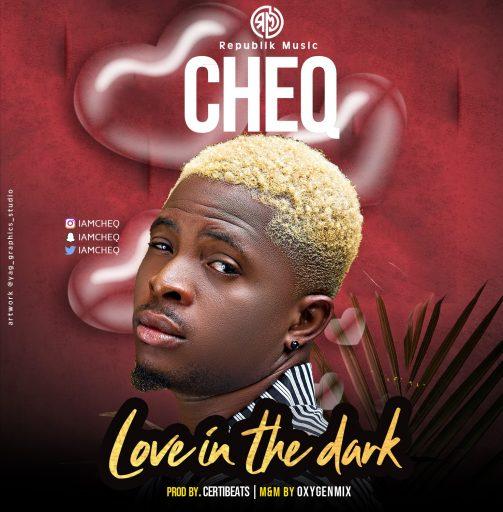 Music: Cheq – Love In The Dark (Prod. By CertiBeats)