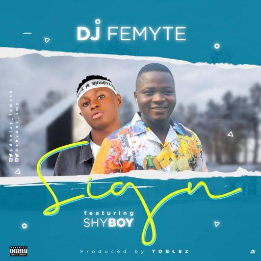 MUSIC Dj Femyte Ft Shyboy - Sign