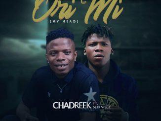 Music Chadreek ft. Seyi Vibez - Ori Mi