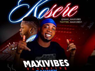 Music: Maxivibes x Dannex – Kosere