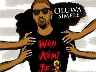 Music: Oluwasimple – Won Komi Je (Prod. By Ultrasoundz)