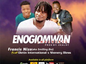 Music: Francis Nize Ft Oletin International, Shenery Bless – Enogiomwan (Mockers)