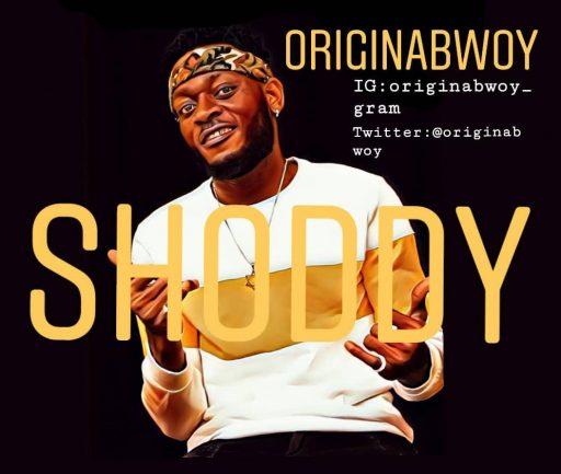 Music: Originabwoy - Shoddy
