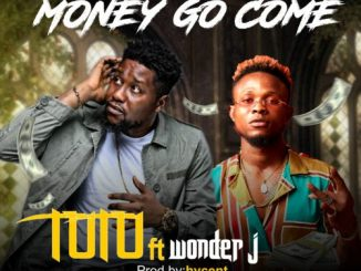 Tutu ft. Wonder J - Money Go Come