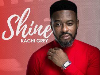 MUSIC: Kachi Grey - Shine (Produced by IJ Beats)