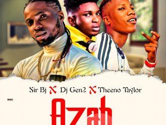 Download Music : Sir Bj x Dj Gen2 x Theeno Taylor - Azah