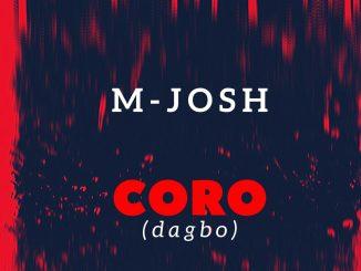 MUSIC: M-Josh – Coro (Dagbo)