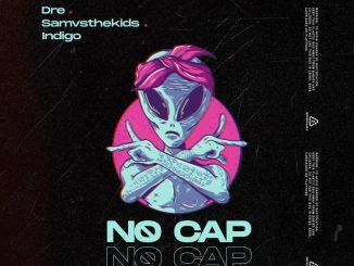 Music: Dre Ft Samvsthekids X Lord Indigo 777 – No Cap