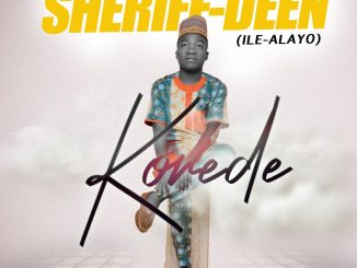 Music + Video: Sheriff-Deen (Ile-Alayo) – Korede