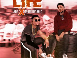 MUSIC: ABZ FT. MARTINSFEELZ – LIFE