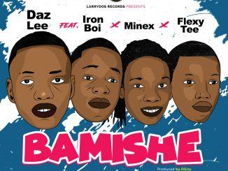 Music: Daz Lee Feat. Iron Boi x Minex x FlexyTee - Bamishe (Prod. By Ollizy)