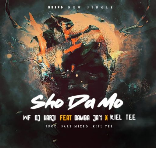 Music: WF DJ Harji Ft Damba Jay x Kiel Tee – Sho Da Mo