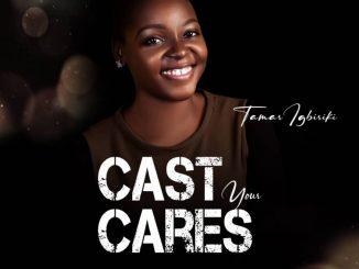 Music: Tamar Igbiriki - Cast Your Cares