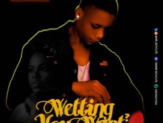 MUSIC: Mr Boycute - Wetting You Want