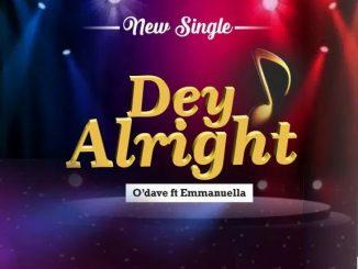 Music: O'dave Ft. Emmanuella - Dey Alright