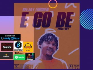 MUSIC: Beejay Lincoln - E GO BE (Prod by. Roey)