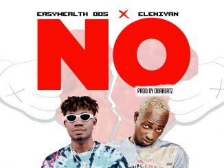 Music: EasyWealth OOS Ft. Eleniyan - NO