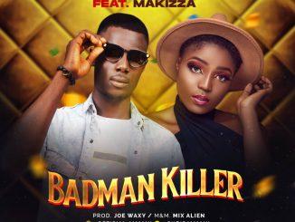 MUSIC: JB Jamani Ft. Makizza - Badman Killer