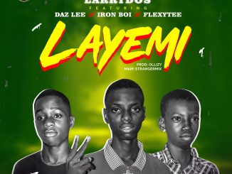 Music: Larrydos Ft. Daz Lee x Iron Boi x FlexyTee - Layemi