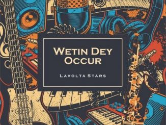 Music: Lavolta Stars – Wetin Dey Occur