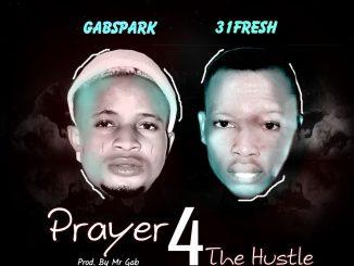 MUSIC: Gabspark Ft. 31Fresh - Prayer For The Hustle