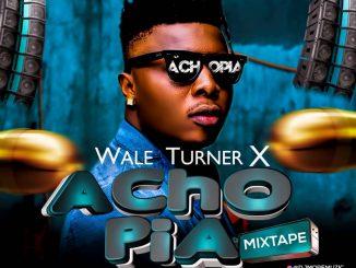 DJ MIX DJ MoreMuzic & Wale Turner - Achopia Mixtape