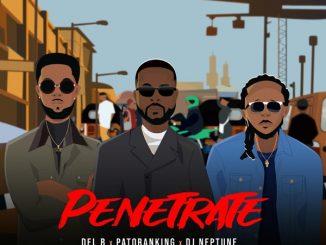 Music: DJ Neptune, Patoranking, Del B – Penetrate