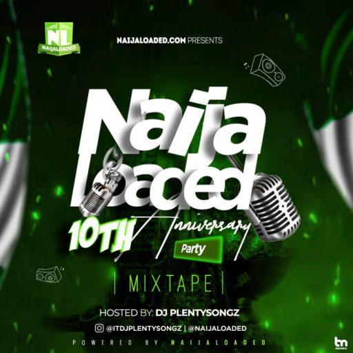 DJ Mix: DJ PlentySongz – Naijaloaded 10th Anniversary Party Mix