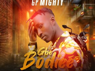 Music: GP Mighty – Gbe Bodiee