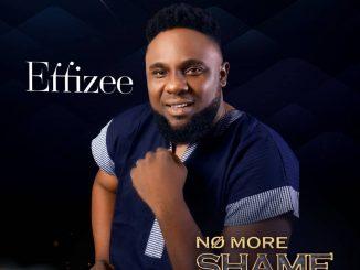 Gospel Music Effizee - No More Shame