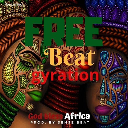 Gyration Freebeat: God Bless Africa (Prod By Sense Beat)