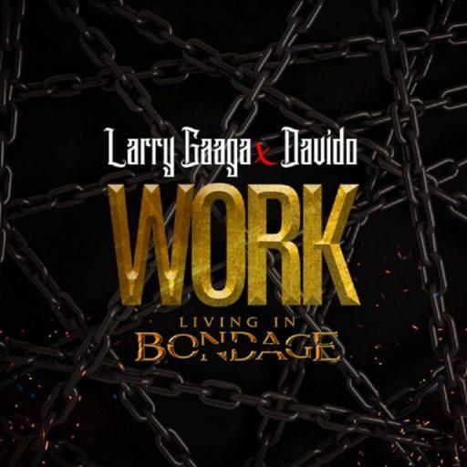 Music: Larry Gaaga ft. Davido – Work (Living In Bondage)