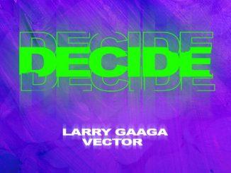 Music Larry Gaaga Ft. Vector – Decide
