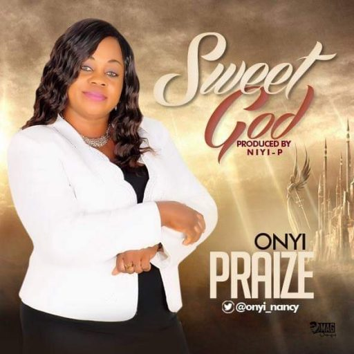 Gospel Music: Onyi Praize – Sweet God