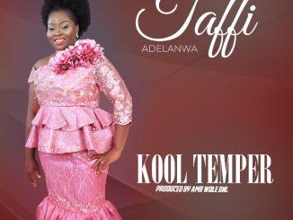 Gospel Music: Taffi Adelanwa - 'Kool Temper' & 'Let Praise Arise'