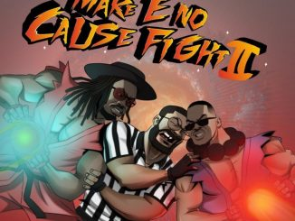 Ajebutter22, BOJ, Falz – Make E No Cause Fight 2