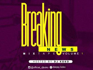 DJ Mix Dj KOKO - Breaking News Mixtape (Vol 1)
