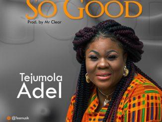 """Tejumola Adel - """"So Good"""""""