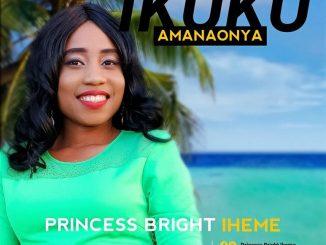 Gospel Music Princess Bright Iheme - Íkukù Amanaonya