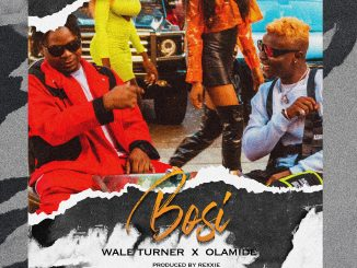 Music Wale Turner ft. Olamide – Bosi
