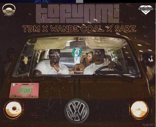 Wande Coal x Sarz x TDM – Tofunmi