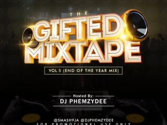 DJ MIX: DJ Phemzydee - The Gifted Mixtape Vol 5 (XMAS GIFT)