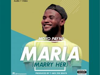 VIDEO & AUDIO: Moyo Payne - Maria (Marry Her)