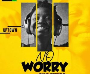 Music: Uptown – No Worry