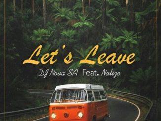 Music: DJ Nova SA Ft. Nalize – Let's Leave