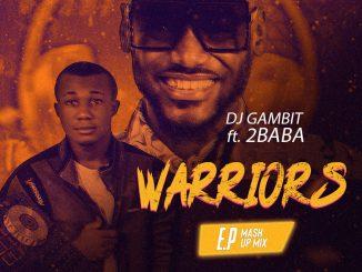 DJ Mix: DJ Gambit Ft 2Baba – Warriors Mash Up Mixtape