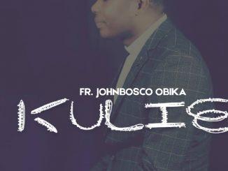 Gospel Music: Rev. Fr. Johnbosco Obika - Kulie